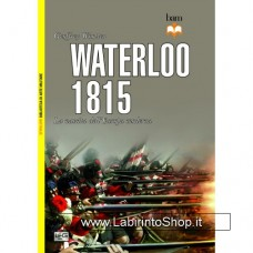 Leg - Biblioteca di Arte Militare - Waterloo 1815. La nascita dell'Europa moderna